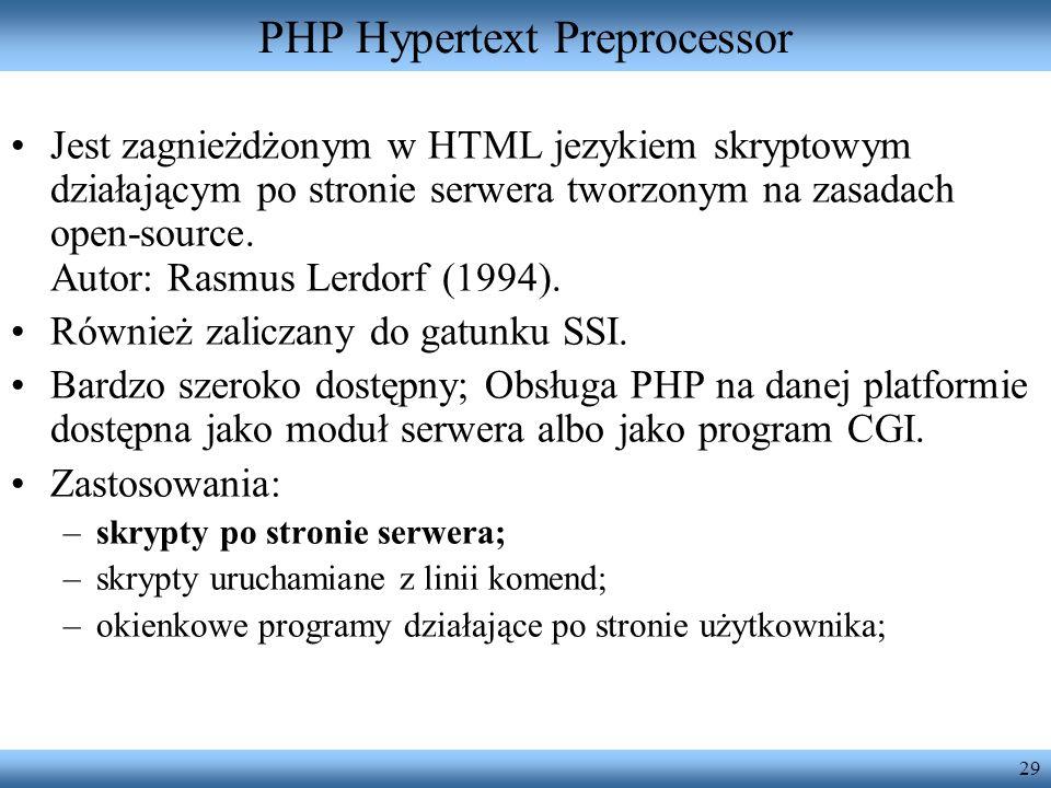 29 PHP Hypertext Preprocessor Jest zagnieżdżonym w HTML jezykiem skryptowym działającym po stronie serwera tworzonym na zasadach open-source. Autor: R