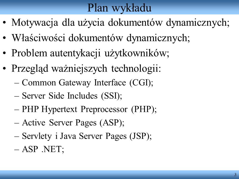 4 Dokumenty dynamiczne Motywacja = Interakcyjność serwisów WWW: –Swobodne wykorzystanie zasobów zlokalizowanych po stronie serwera – w tym baz danych; –Brak specjalnych wymagań wobec środowiska przeglądarki (jest przesyłany czysty HTML).