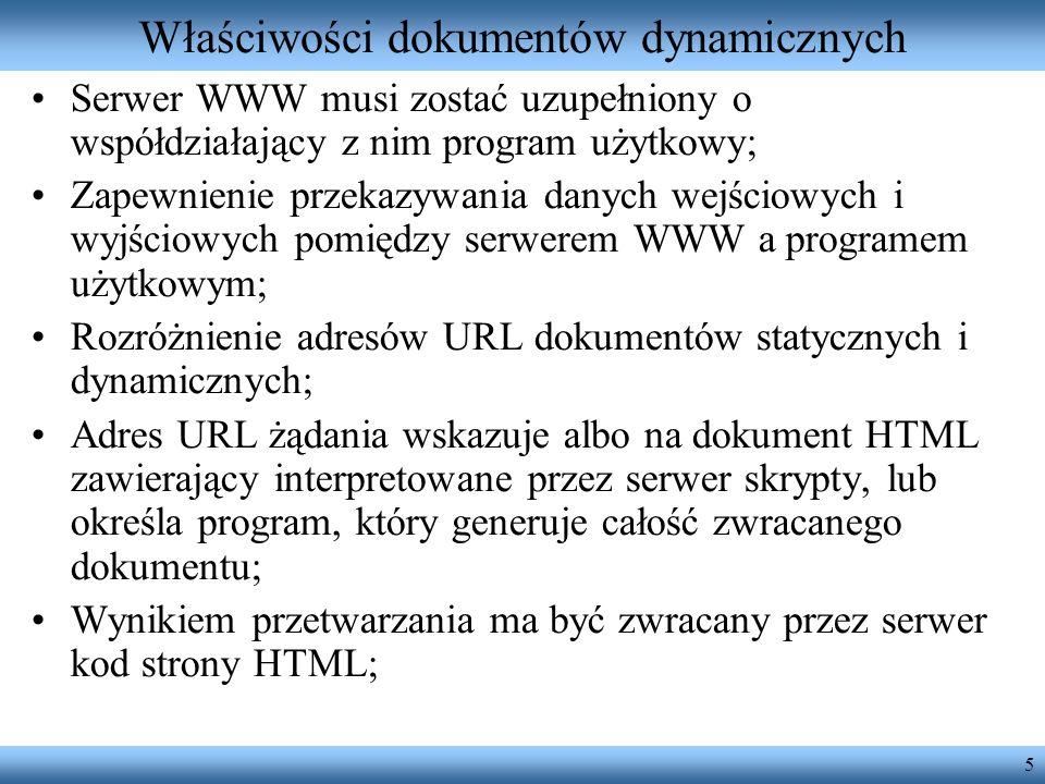 5 Właściwości dokumentów dynamicznych Serwer WWW musi zostać uzupełniony o współdziałający z nim program użytkowy; Zapewnienie przekazywania danych we