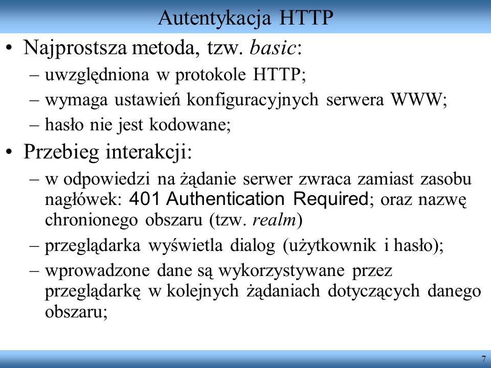 7 Autentykacja HTTP Najprostsza metoda, tzw. basic: –uwzględniona w protokole HTTP; –wymaga ustawień konfiguracyjnych serwera WWW; –hasło nie jest kod
