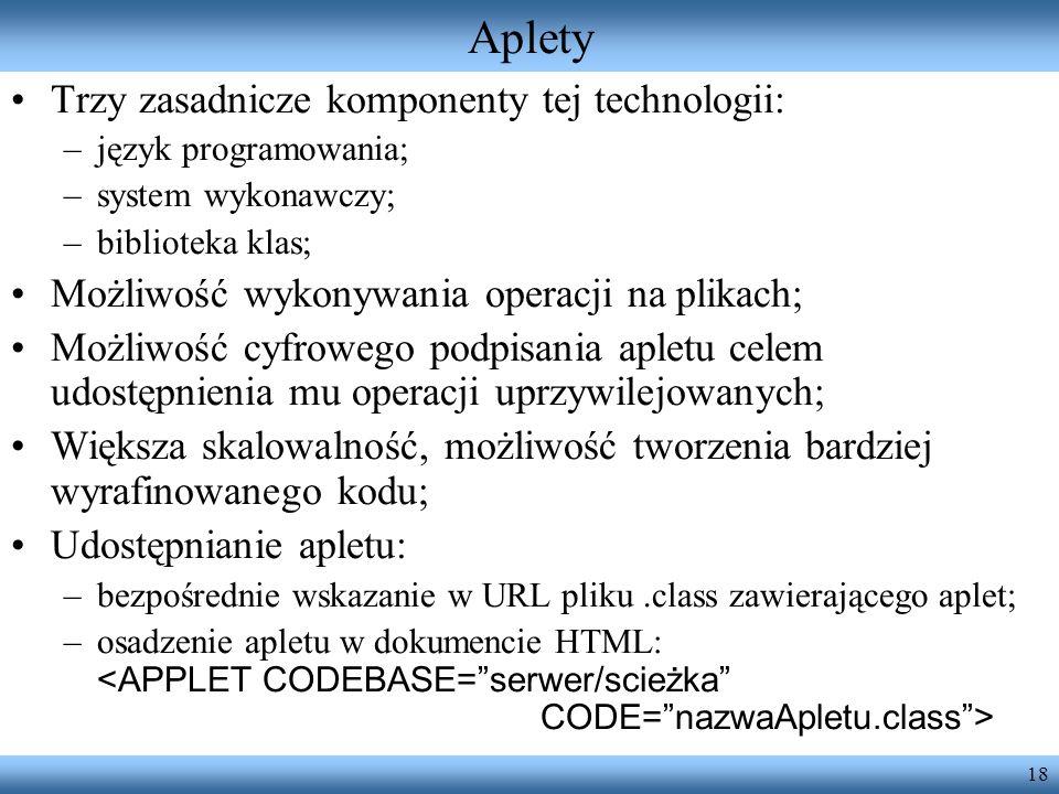 18 Aplety Trzy zasadnicze komponenty tej technologii: –język programowania; –system wykonawczy; –biblioteka klas; Możliwość wykonywania operacji na pl