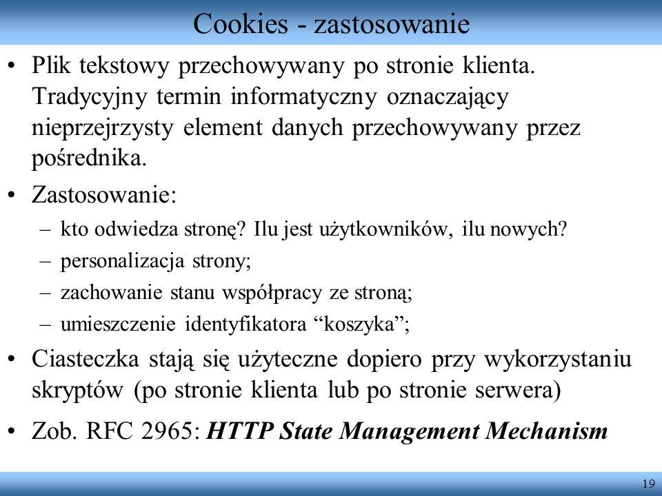 19 Cookies - zastosowanie Plik tekstowy przechowywany po stronie klienta. Tradycyjny termin informatyczny oznaczający nieprzejrzysty element danych pr