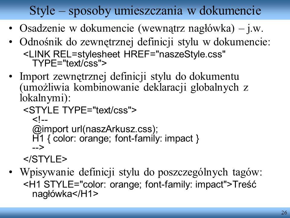 26 Style – sposoby umieszczania w dokumencie Osadzenie w dokumencie (wewnątrz nagłówka) – j.w. Odnośnik do zewnętrznej definicji stylu w dokumencie: I