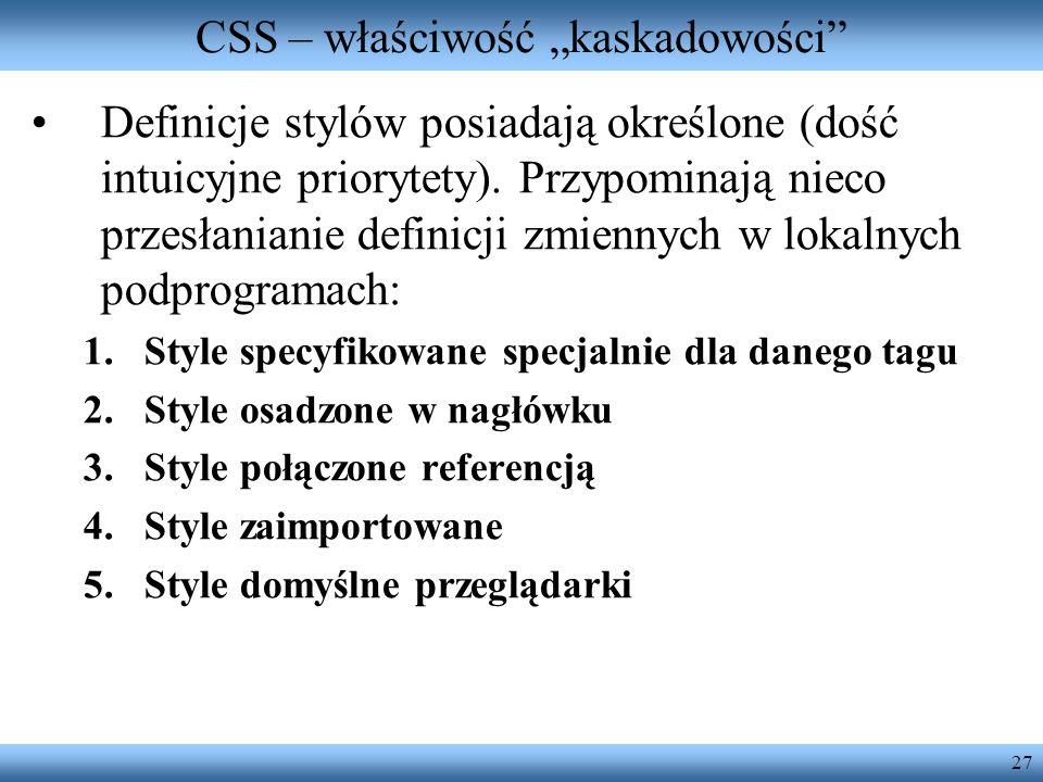 27 CSS – właściwość kaskadowości Definicje stylów posiadają określone (dość intuicyjne priorytety). Przypominają nieco przesłanianie definicji zmienny