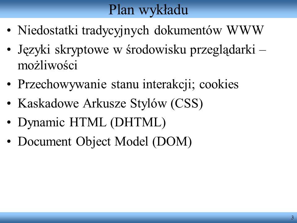 3 Plan wykładu Niedostatki tradycyjnych dokumentów WWW Języki skryptowe w środowisku przeglądarki – możliwości Przechowywanie stanu interakcji; cookie