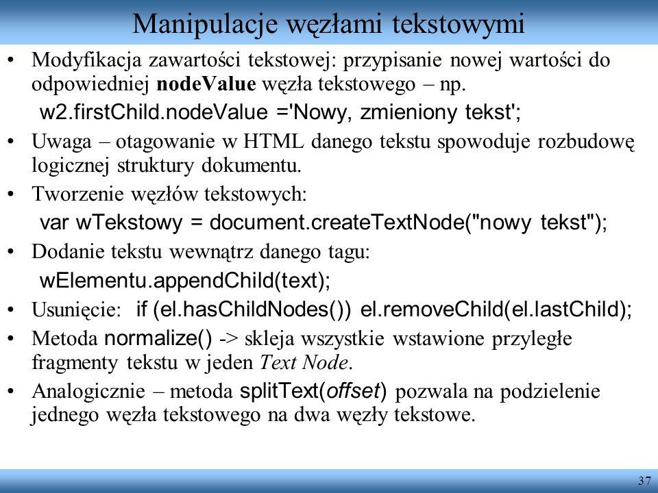 37 Manipulacje węzłami tekstowymi Modyfikacja zawartości tekstowej: przypisanie nowej wartości do odpowiedniej nodeValue węzła tekstowego – np. w2.fir