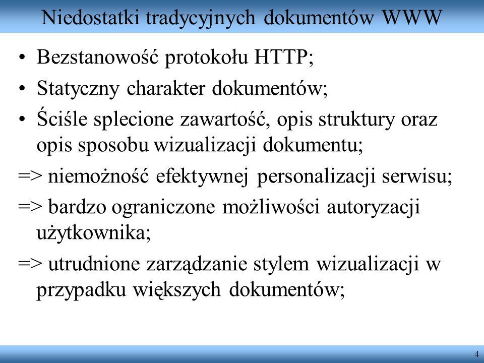 4 Niedostatki tradycyjnych dokumentów WWW Bezstanowość protokołu HTTP; Statyczny charakter dokumentów; Ściśle splecione zawartość, opis struktury oraz