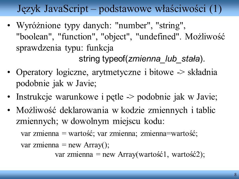 8 Język JavaScript – podstawowe właściwości (1) Wyróżnione typy danych: