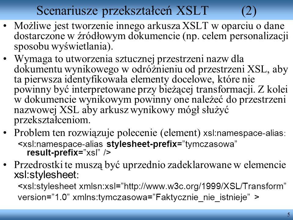 5 Scenariusze przekształceń XSLT(2) Możliwe jest tworzenie innego arkusza XSLT w oparciu o dane dostarczone w źródłowym dokumencie (np. celem personal