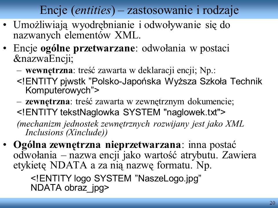 20 Encje (entities) – zastosowanie i rodzaje Umożliwiają wyodrębnianie i odwoływanie się do nazwanych elementów XML. Encje ogólne przetwarzane: odwoła