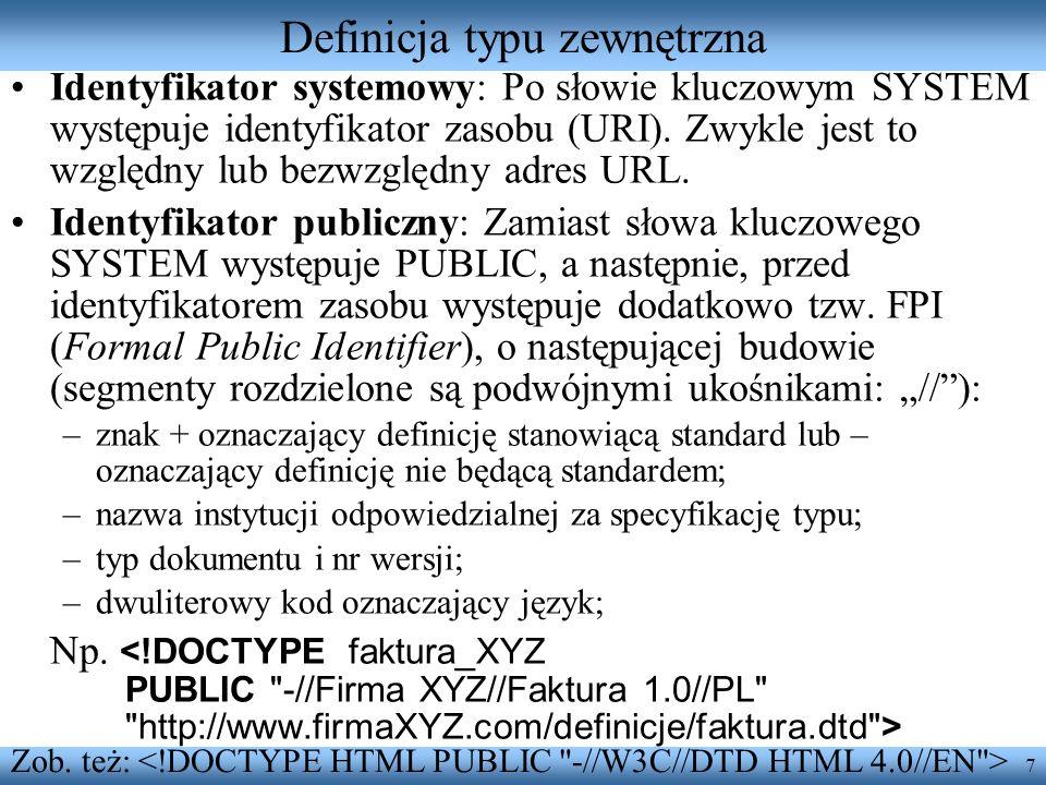 7 Definicja typu zewnętrzna Identyfikator systemowy: Po słowie kluczowym SYSTEM występuje identyfikator zasobu (URI). Zwykle jest to względny lub bezw