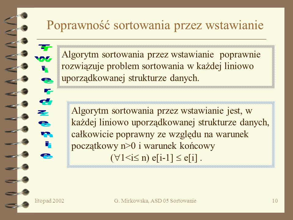 litopad 2002G. Mirkowska, ASD 05 Sortowanie9 Algorytm Insertion_sort {for i := 2 to n do j := i; pom := e[i]; while ( j>1 andif e[j-1]> pom ) do e[j]