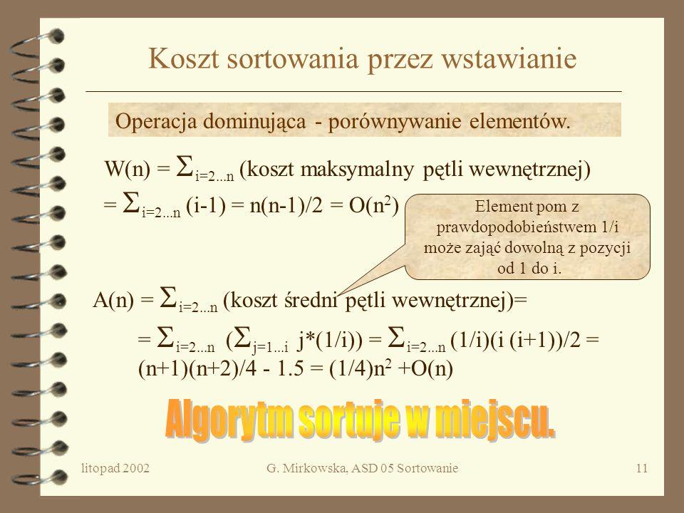 litopad 2002G. Mirkowska, ASD 05 Sortowanie10 Poprawność sortowania przez wstawianie Algorytm sortowania przez wstawianie poprawnie rozwiązuje problem