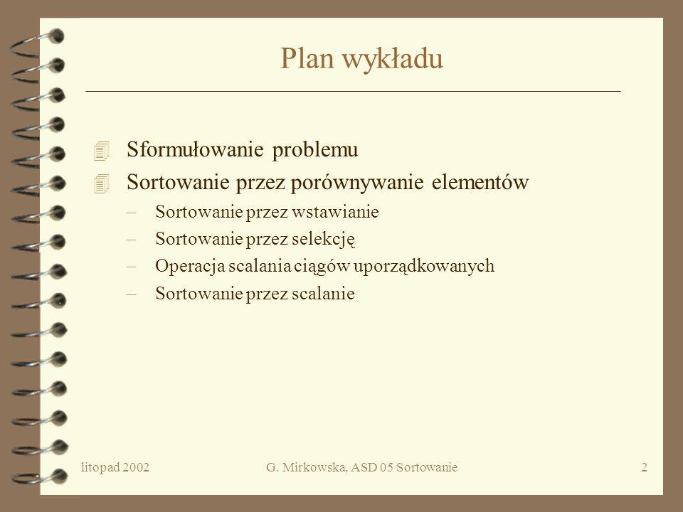 ALGORYTMY I STRUKTURY DANYCH WYKŁAD 05 Problem Sortowania Grażyna Mirkowska PJWSTK, semestr zimowy 2002