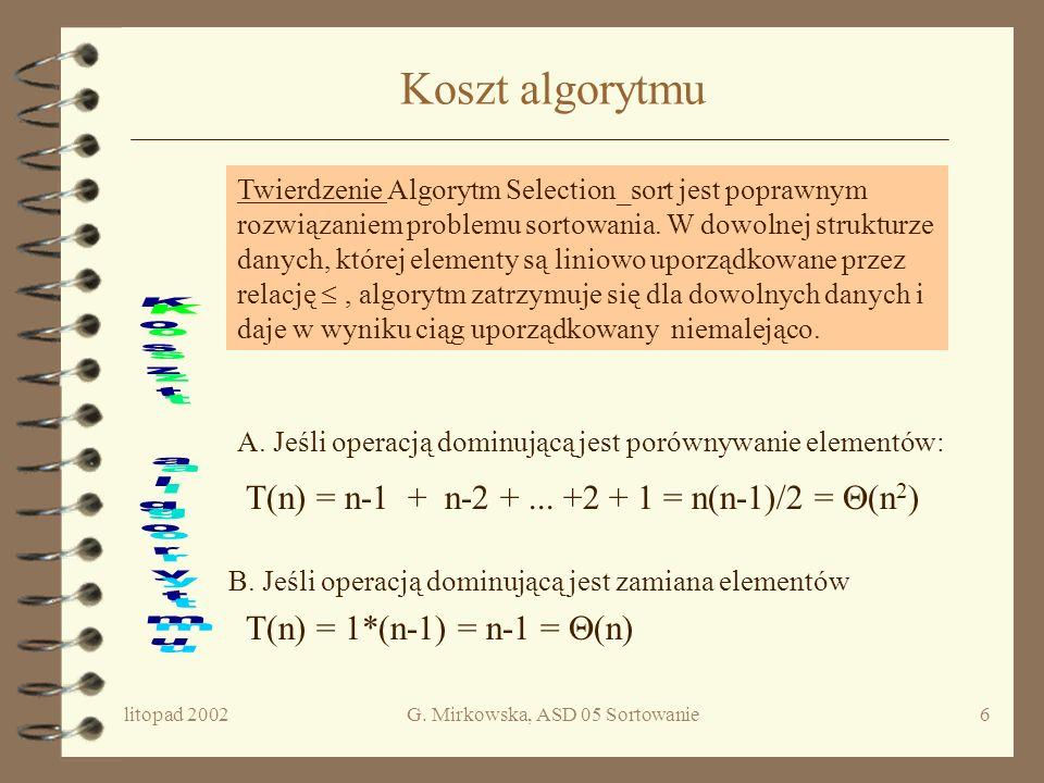 litopad 2002G. Mirkowska, ASD 05 Sortowanie5 Diagram przepływu i := 1 i < n Znajdź x takie, że x = minimum( e[i],..., e[n]) Zamień miejscami x i e[i]