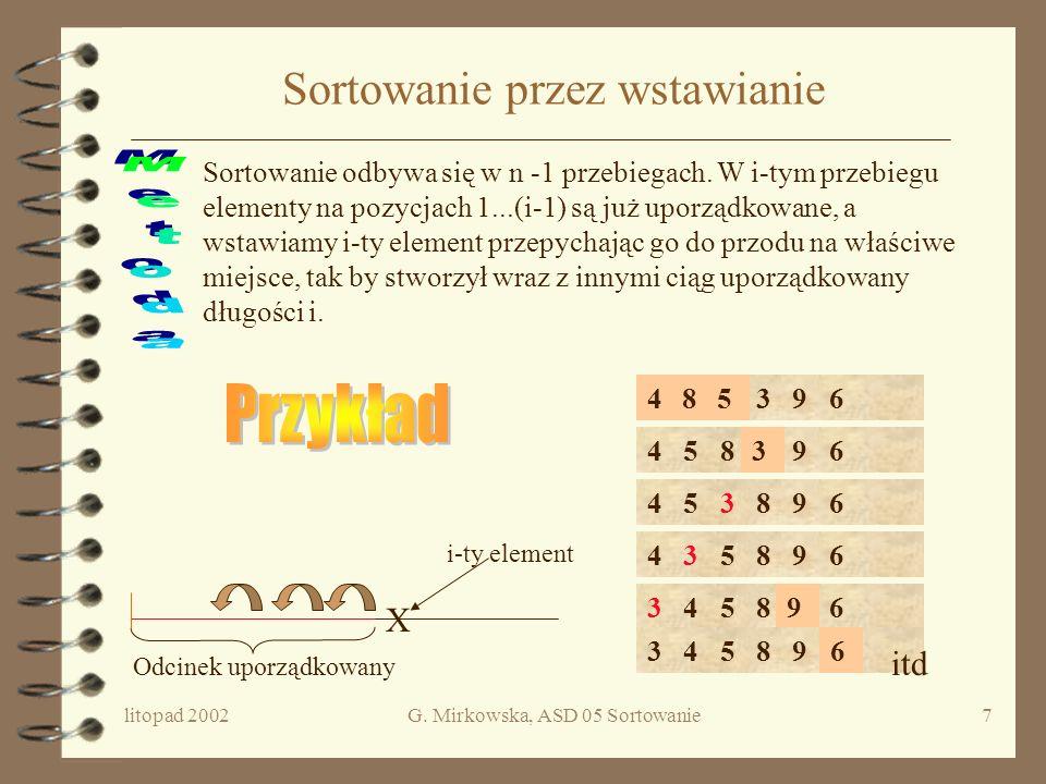 litopad 2002G. Mirkowska, ASD 05 Sortowanie6 Koszt algorytmu Twierdzenie Algorytm Selection_sort jest poprawnym rozwiązaniem problemu sortowania. W do