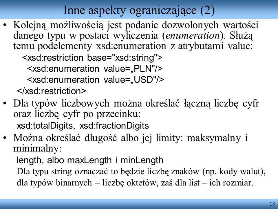 13 Inne aspekty ograniczające (2) Kolejną możliwością jest podanie dozwolonych wartości danego typu w postaci wyliczenia (enumeration).
