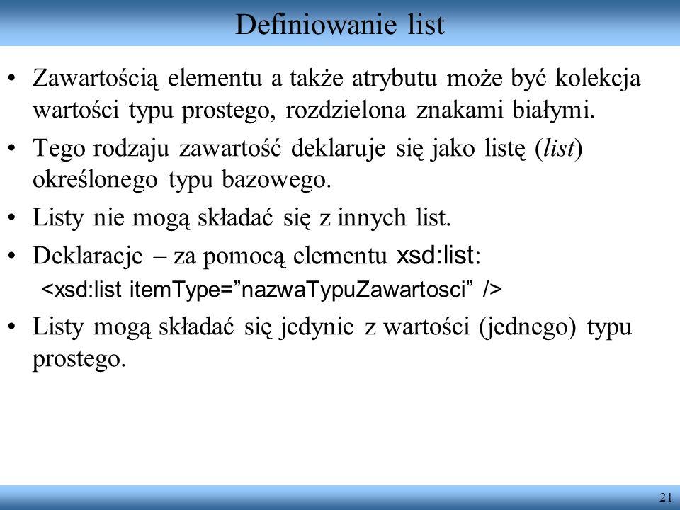 21 Definiowanie list Zawartością elementu a także atrybutu może być kolekcja wartości typu prostego, rozdzielona znakami białymi.