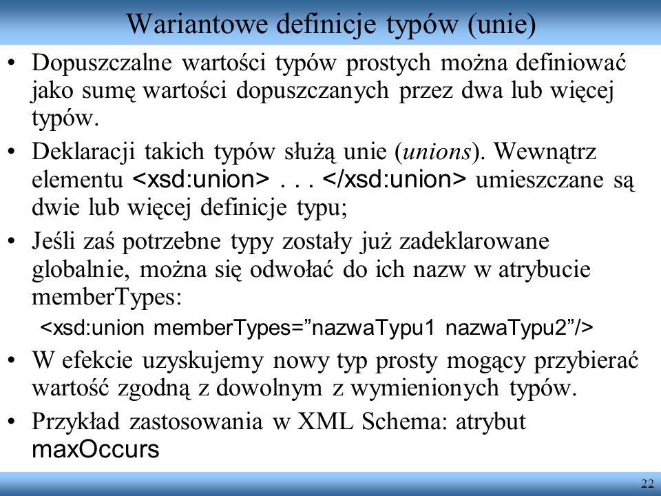 22 Wariantowe definicje typów (unie) Dopuszczalne wartości typów prostych można definiować jako sumę wartości dopuszczanych przez dwa lub więcej typów.