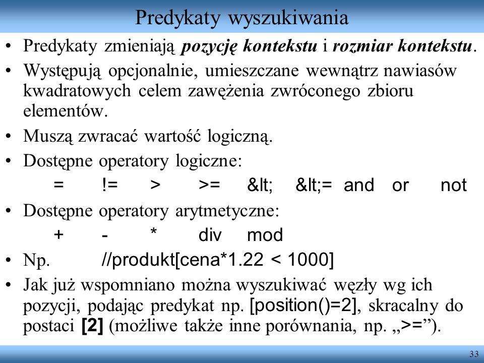 33 Predykaty wyszukiwania Predykaty zmieniają pozycję kontekstu i rozmiar kontekstu.