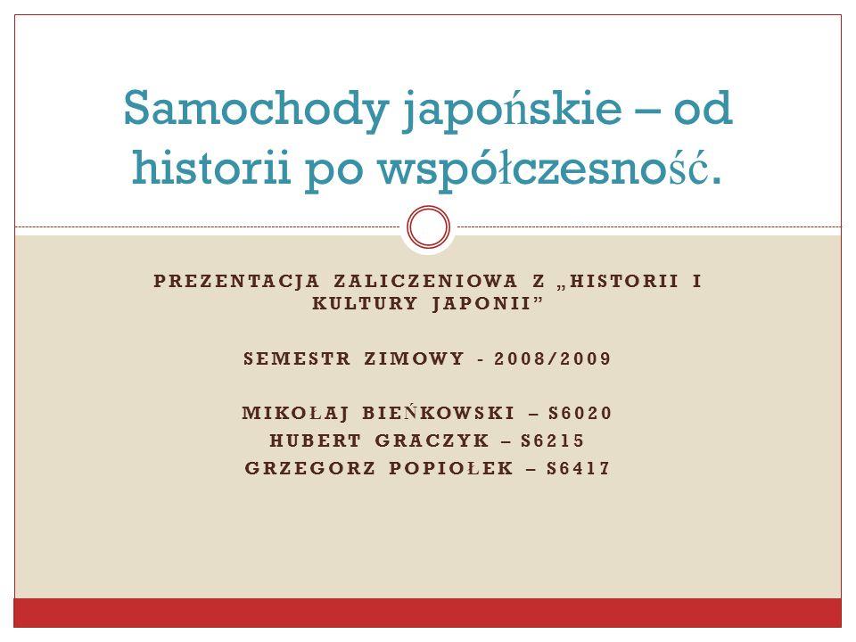 PREZENTACJA ZALICZENIOWA Z HISTORII I KULTURY JAPONII SEMESTR ZIMOWY - 2008/2009 MIKO Ł AJ BIE Ń KOWSKI – S6020 HUBERT GRACZYK – S6215 GRZEGORZ POPIO