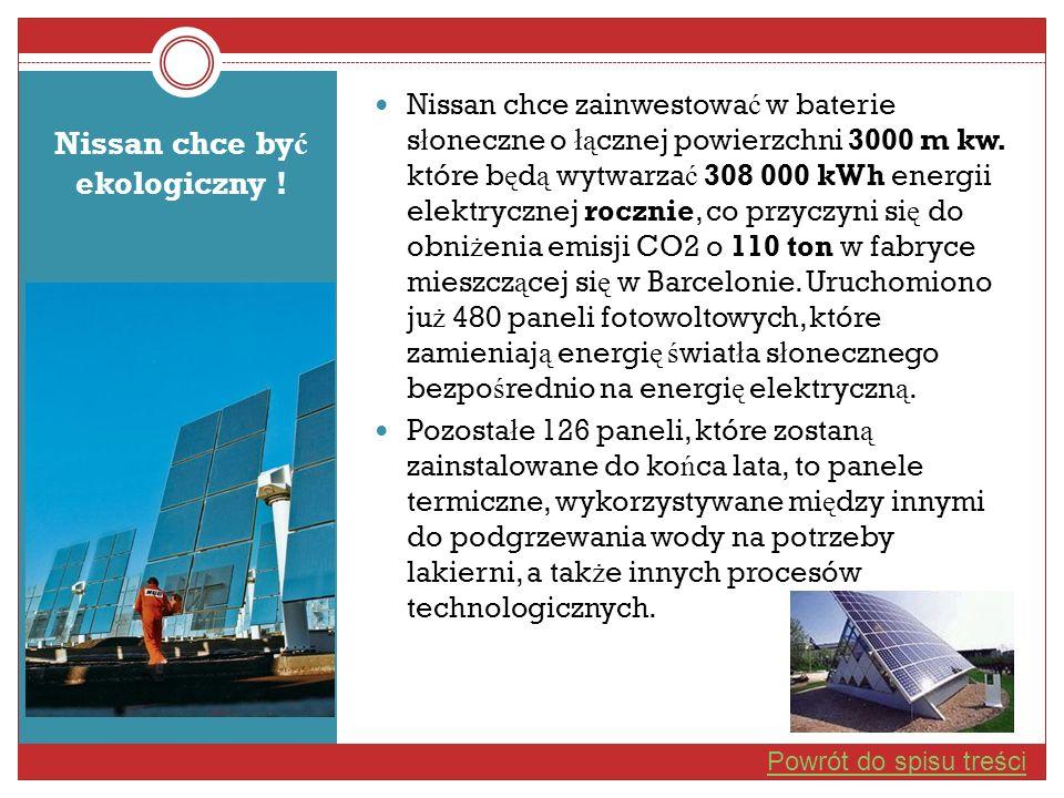Nissan chce by ć ekologiczny ! Nissan chce zainwestowa ć w baterie s ł oneczne o łą cznej powierzchni 3000 m kw. które b ę d ą wytwarza ć 308 000 kWh