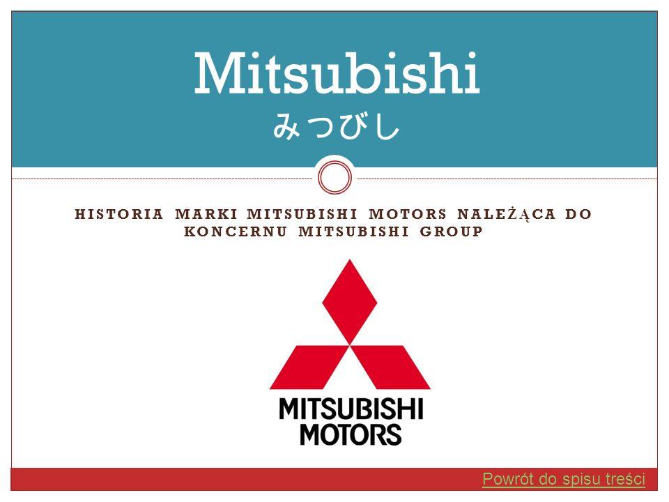 HISTORIA MARKI MITSUBISHI MOTORS NALE ŻĄ CA DO KONCERNU MITSUBISHI GROUP Powrót do spisu treści Mitsubishi