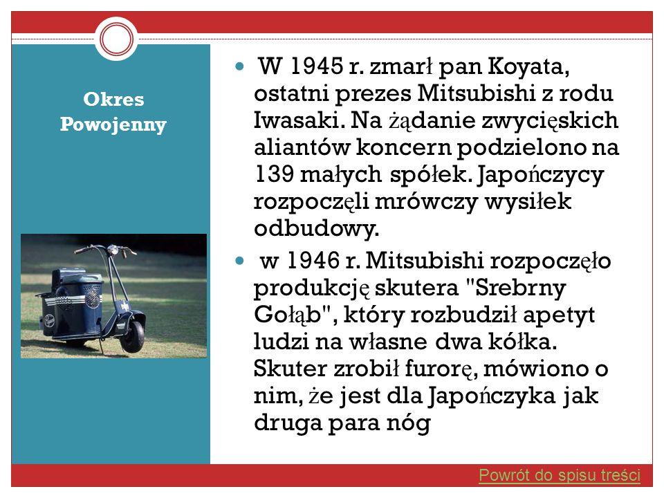 Okres Powojenny W 1945 r. zmar ł pan Koyata, ostatni prezes Mitsubishi z rodu Iwasaki. Na żą danie zwyci ę skich aliantów koncern podzielono na 139 ma