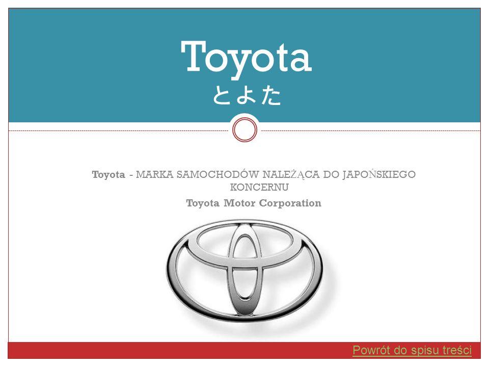 Toyota - MARKA SAMOCHODÓW NALE ŻĄ CA DO JAPO Ń SKIEGO KONCERNU Toyota Motor Corporation Toyota Powrót do spisu treści