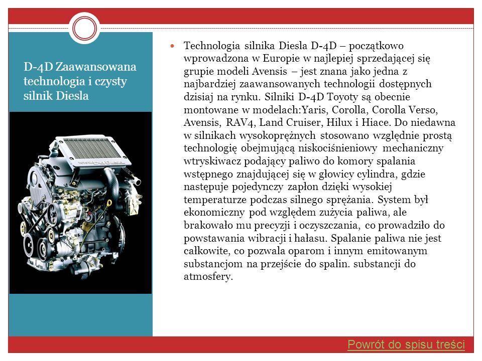 D-4D Zaawansowana technologia i czysty silnik Diesla Technologia silnika Diesla D-4D – początkowo wprowadzona w Europie w najlepiej sprzedającej się g