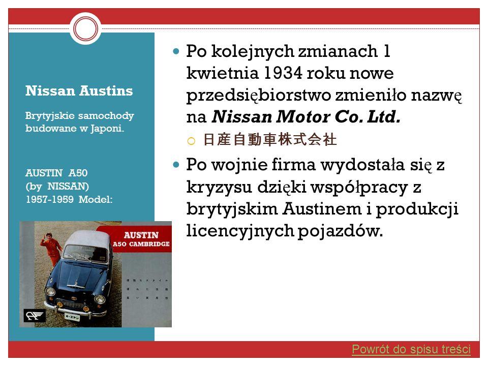 Nissan Austins Brytyjskie samochody budowane w Japoni. AUSTIN A50 (by NISSAN) 1957-1959 Model: Po kolejnych zmianach 1 kwietnia 1934 roku nowe przedsi