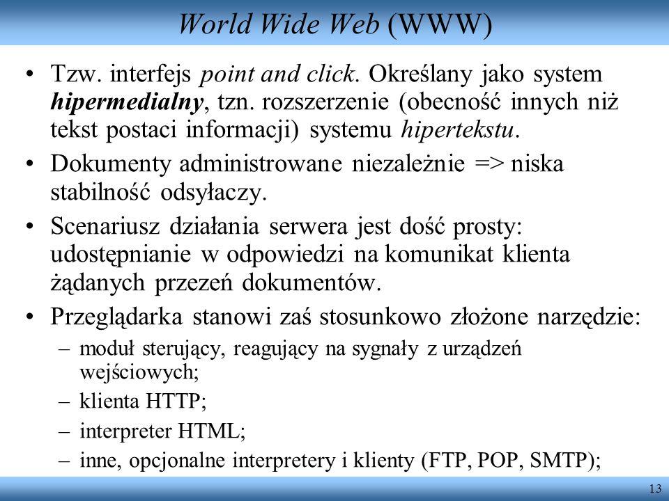 13 World Wide Web (WWW) Tzw. interfejs point and click. Określany jako system hipermedialny, tzn. rozszerzenie (obecność innych niż tekst postaci info