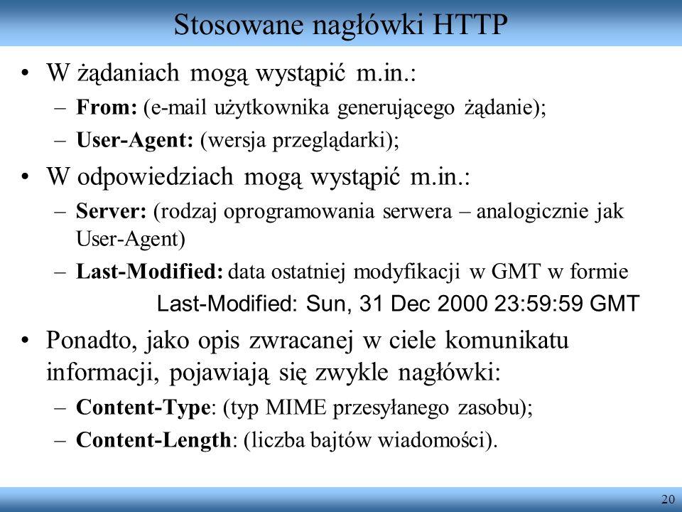 20 Stosowane nagłówki HTTP W żądaniach mogą wystąpić m.in.: –From: (e-mail użytkownika generującego żądanie); –User-Agent: (wersja przeglądarki); W od