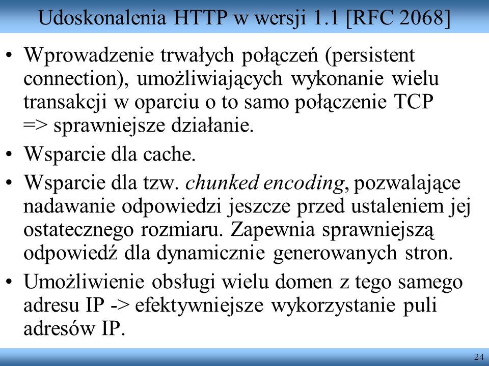 24 Udoskonalenia HTTP w wersji 1.1 [RFC 2068] Wprowadzenie trwałych połączeń (persistent connection), umożliwiających wykonanie wielu transakcji w opa