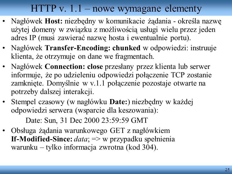 25 HTTP v. 1.1 – nowe wymagane elementy Nagłówek Host: niezbędny w komunikacie żądania - określa nazwę użytej domeny w związku z możliwością usługi wi