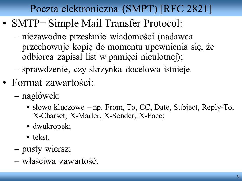 9 Poczta elektroniczna (SMPT) [RFC 2821] SMTP= Simple Mail Transfer Protocol: –niezawodne przesłanie wiadomości (nadawca przechowuje kopię do momentu