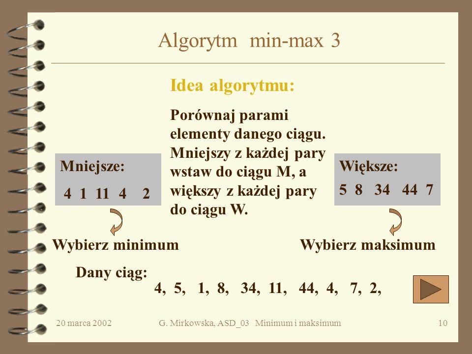 20 marca 2002G. Mirkowska, ASD_03 Minimum i maksimum9 Koszt średni c.d. Prawdopodobieństwo tego, że b i =0 wynosi 1/i, ponieważ b i przyjmuje tylko wa