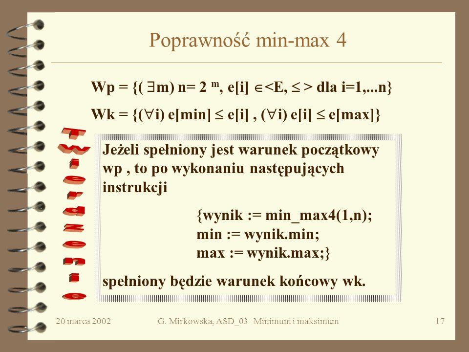20 marca 2002G. Mirkowska, ASD_03 Minimum i maksimum16 Algorytm min-max 4 obiekt function min_max4 (int i, j); //deklaracja i tworzenie obietktów resu