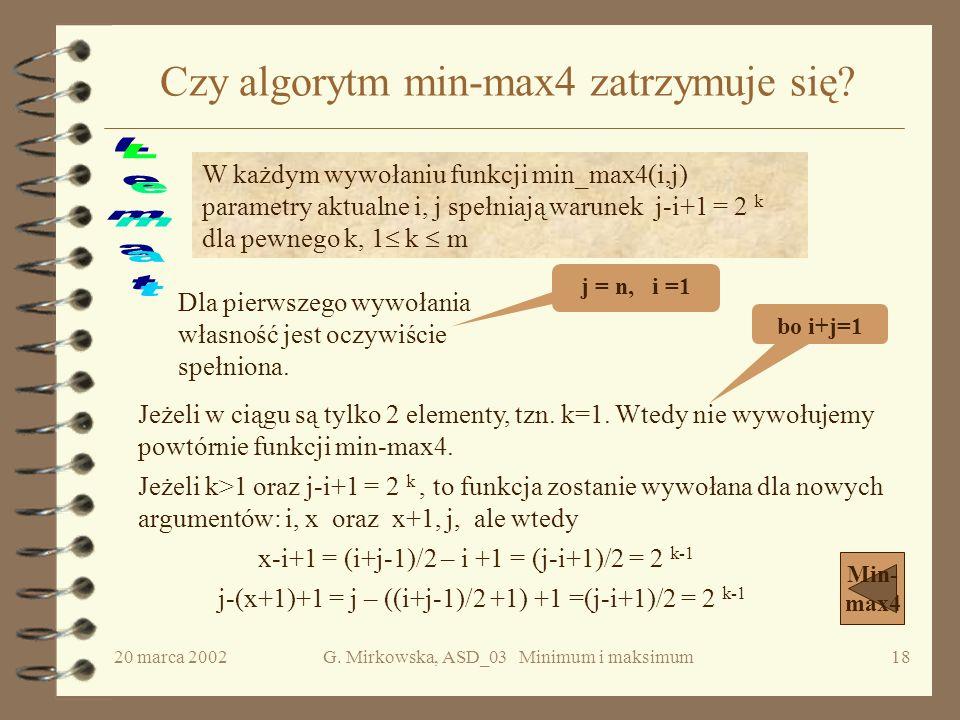 20 marca 2002G. Mirkowska, ASD_03 Minimum i maksimum17 Poprawność min-max 4 Wp = {( m) n= 2 m, e[i] dla i=1,...n} Wk = {( i) e[min] e[i], ( i) e[i] e[