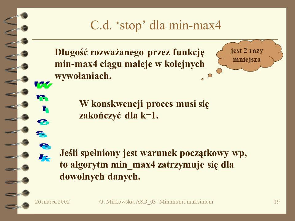 20 marca 2002G. Mirkowska, ASD_03 Minimum i maksimum18 Czy algorytm min-max4 zatrzymuje się? W każdym wywołaniu funkcji min_max4(i,j) parametry aktual