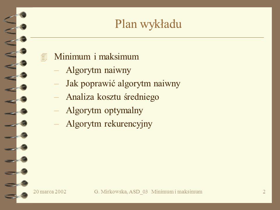 ALGORYTMY I STRUKTURY DANYCH WYKŁAD 03 Minimum i maksimum Grażyna Mirkowska PJWSTK, ITN semestr letni 2002