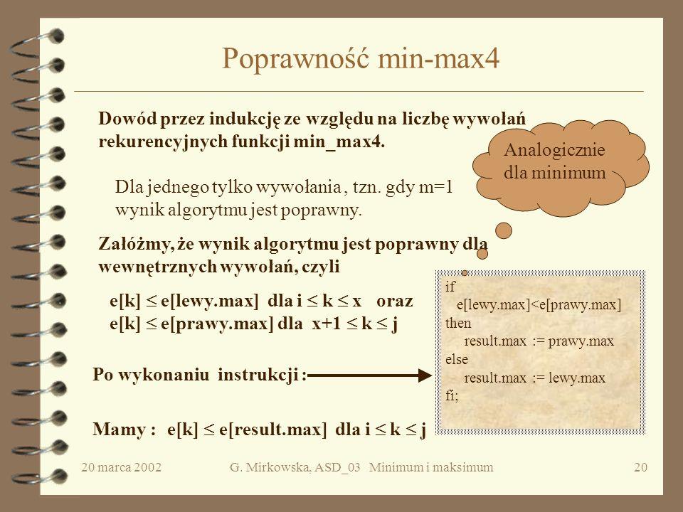 20 marca 2002G. Mirkowska, ASD_03 Minimum i maksimum19 C.d. stop dla min-max4 Długość rozważanego przez funkcję min-max4 ciągu maleje w kolejnych wywo