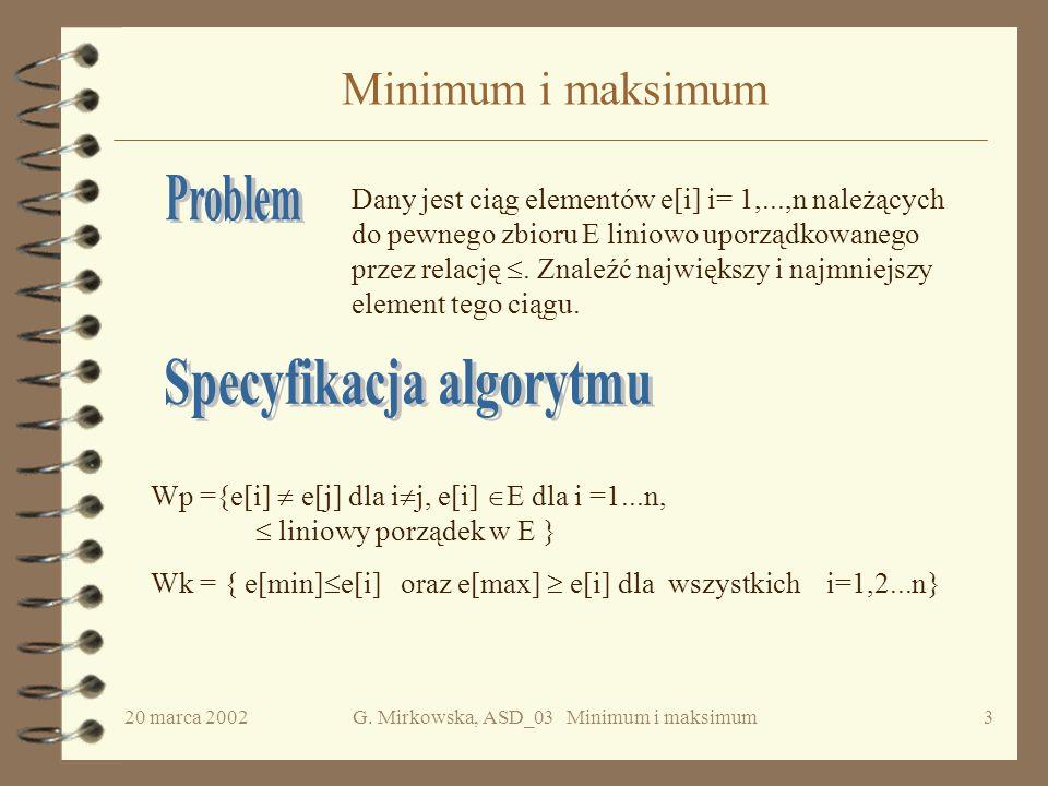 20 marca 2002G. Mirkowska, ASD_03 Minimum i maksimum2 Plan wykładu 4 Minimum i maksimum –Algorytm naiwny –Jak poprawić algorytm naiwny –Analiza kosztu