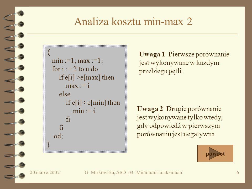 20 marca 2002G. Mirkowska, ASD_03 Minimum i maksimum5 Modyfikacja algorytmu naiwnego Algorytm naiwny nie jest optymalny! Jeśli e[i] jest większe od e[