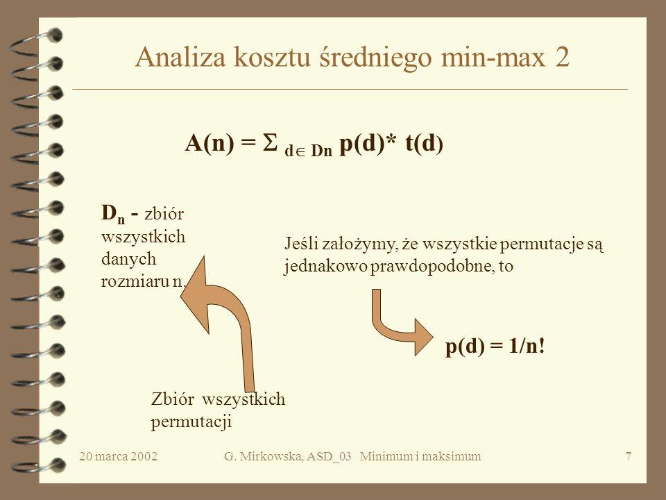20 marca 2002G. Mirkowska, ASD_03 Minimum i maksimum6 Analiza kosztu min-max 2 { min :=1; max :=1; for i := 2 to n do if e[i] >e[max] then max := i el