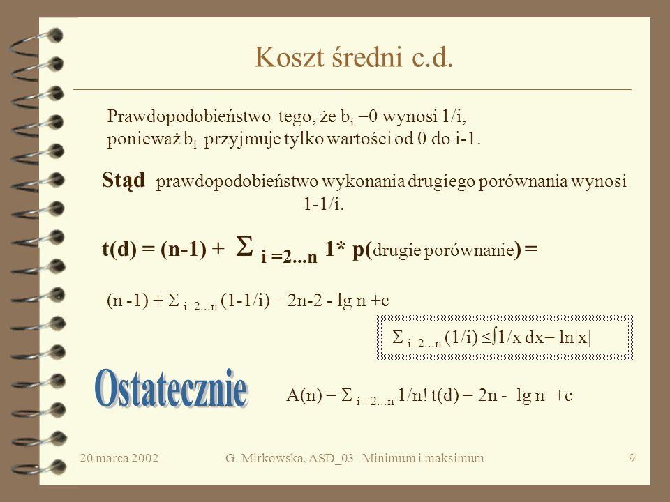 20 marca 2002G. Mirkowska, ASD_03 Minimum i maksimum8 Koszt średni c.d. Niech d = a 1...a n będzie daną permutacją liczb 1...n i b = b 1,...b n będzie