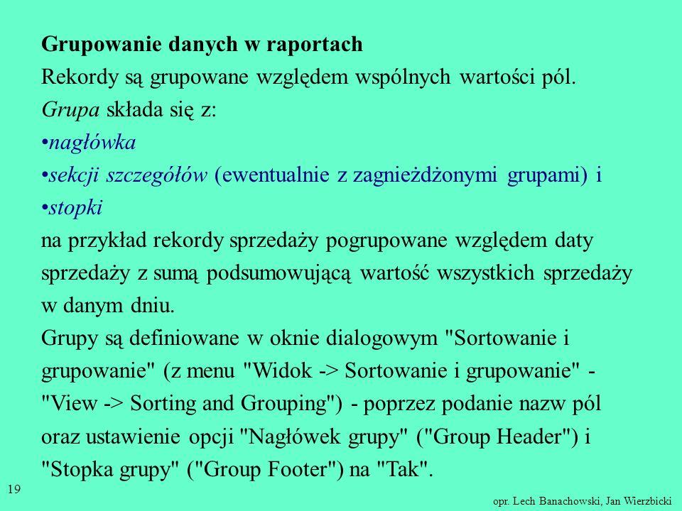 opr. Lech Banachowski, Jan Wierzbicki 18 W nagłówku lub stopce grupy umieszczamy pole, po którym grupujemy