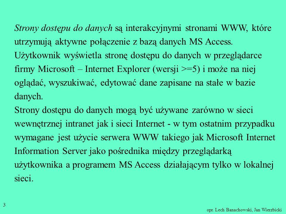opr. Lech Banachowski, Jan Wierzbicki 2 Aplikacja bazodanowa - raporty, strony WWW Raporty służą do prezentowania danych z bazy danych - są obiektami
