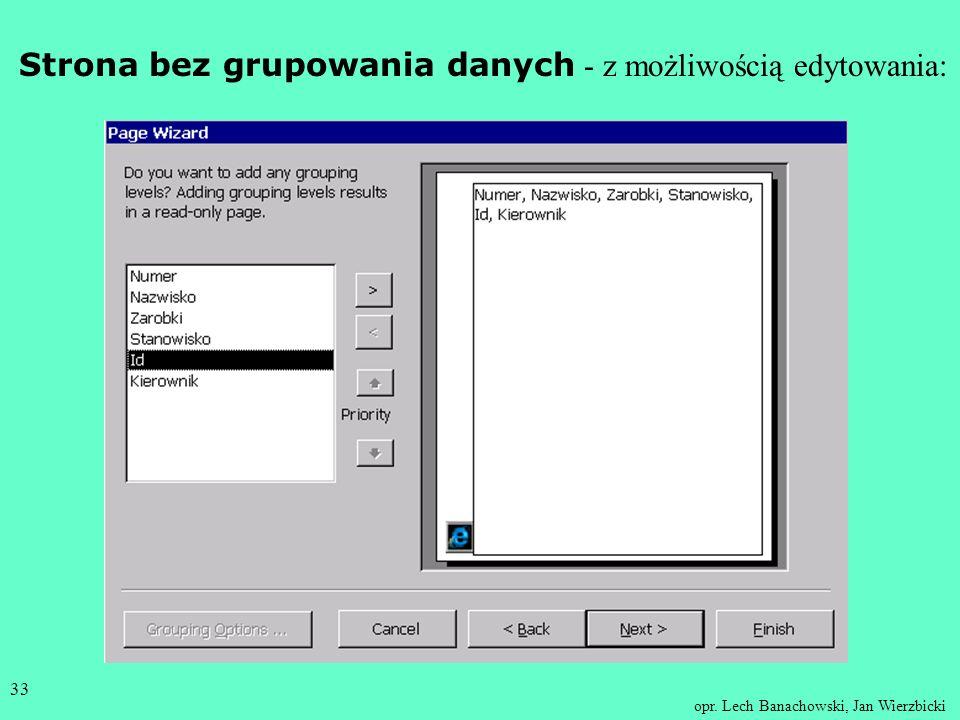opr. Lech Banachowski, Jan Wierzbicki 32 Można tworzyć dwa rodzaje stron: na których można wprowadzać dane do bazy danych a także je edytować, na któr