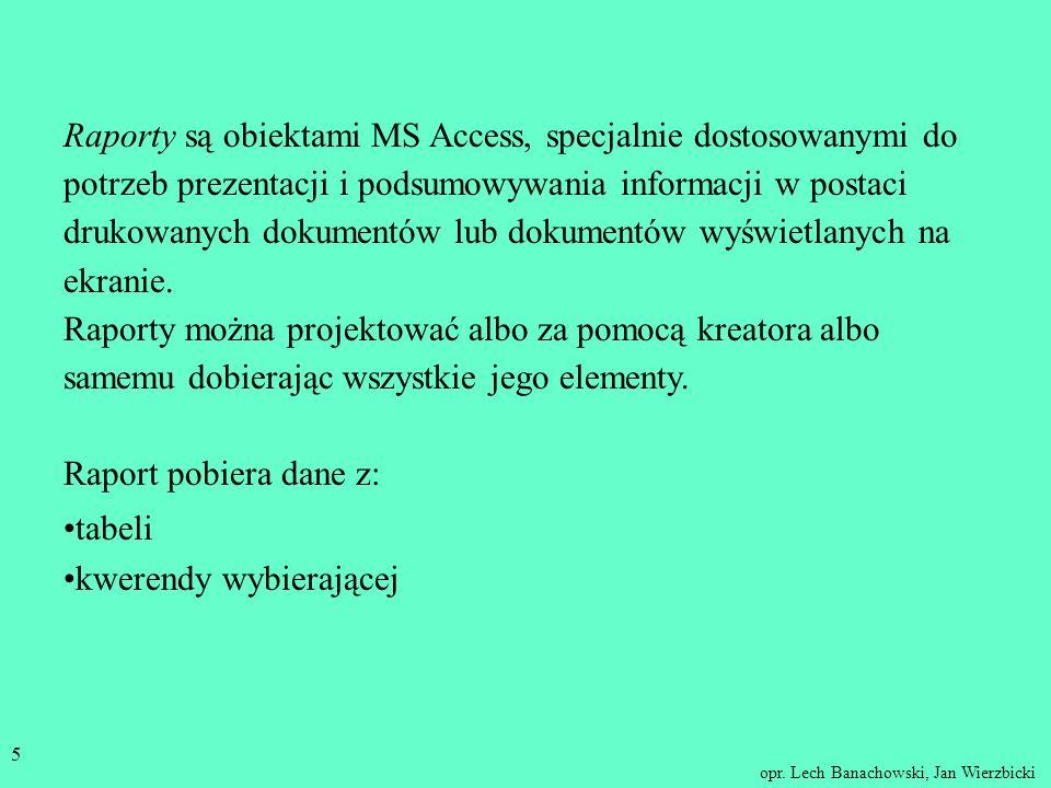 opr. Lech Banachowski, Jan Wierzbicki 4 Raport jest to prezentacja informacji przygotowana przez aplikację bazodanową w postaci dokumentu wyświetlaneg